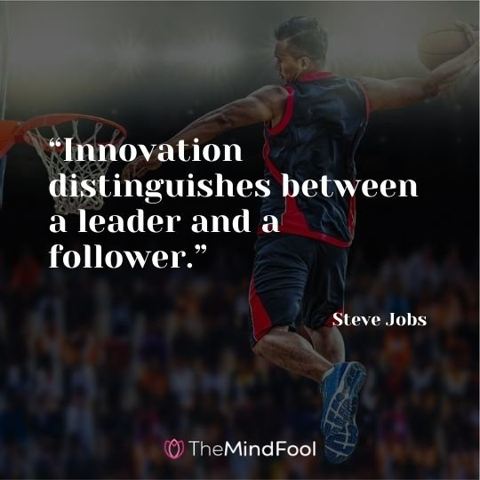 """""""Innovation distinguishes between a leader and a follower."""" – Steve Jobs"""