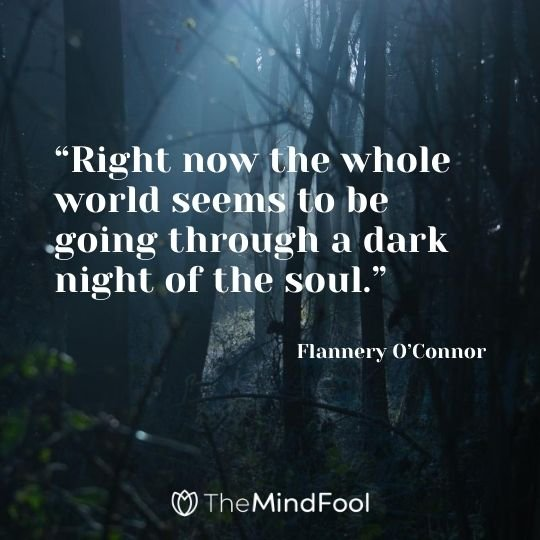 """Right now the whole world seems to be going through a dark night of the soul."" – Flannery O'Connor"