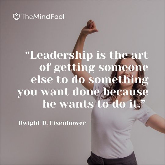 """""""Leadership is the art of getting someone else to do something you want done because he wants to do it."""" – Dwight D. Eisenhower"""