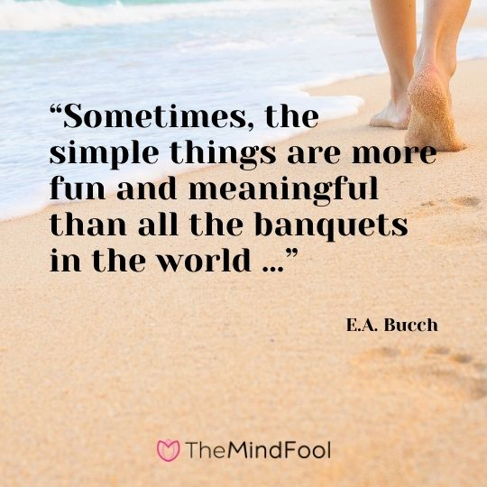 """""""Sometimes, the simple things are more fun and meaningful than all the banquets in the world …"""" ― E.A. Bucch"""