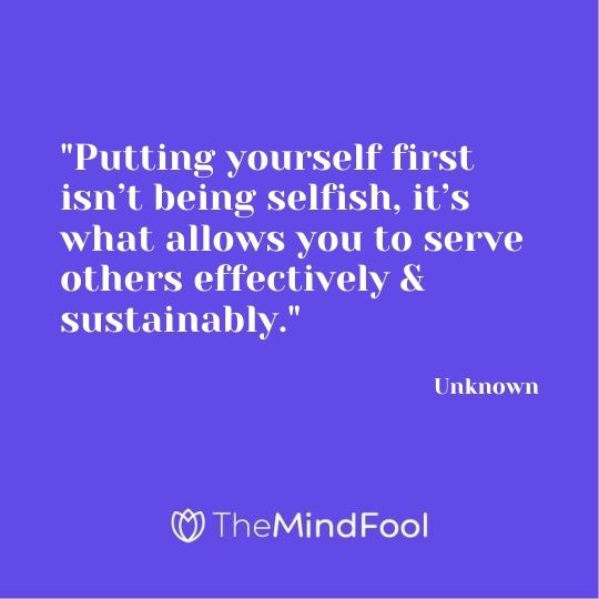 """""""Putting yourself first isn't being selfish, it's what allows you to serve others effectively & sustainably."""" — Unknown"""