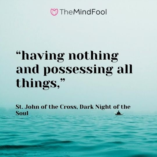 """having nothing and possessing all things,"" – St. John of the Cross, Dark Night of the Soul"
