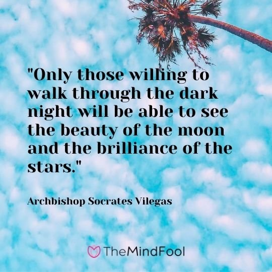 """Only those willing to walk through the dark night will be able to see the beauty of the moon and the brilliance of the stars."" – Archbishop Socrates Vilegas"