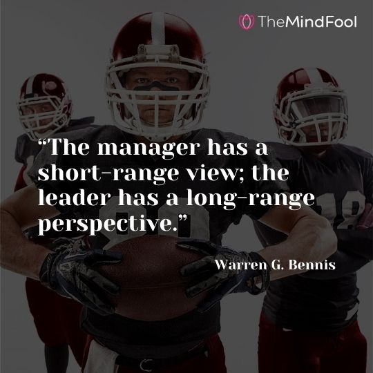 """""""The manager has a short-range view; the leader has a long-range perspective."""" – Warren G. Bennis"""