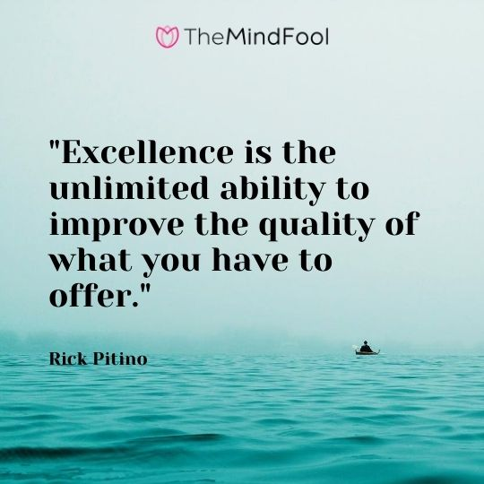 """Excellence is the unlimited ability to improve the quality of what you have to offer."" — Rick Pitino"