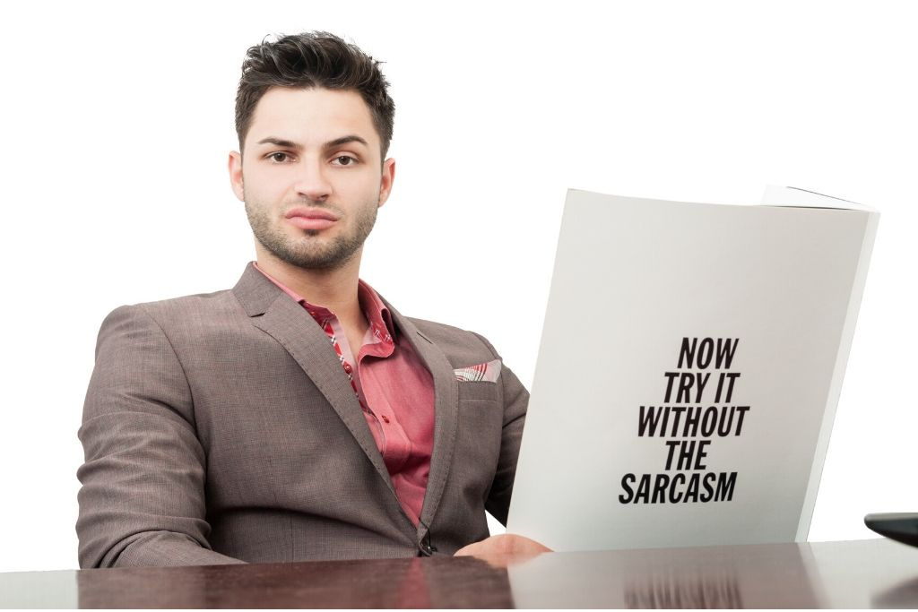 Do not use sarcasm with external people