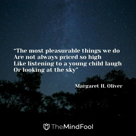 """""""The most pleasurable things we do Are not always priced so high Like listening to a young child laugh Or looking at the sky"""" ― Margaret H. Oliver"""