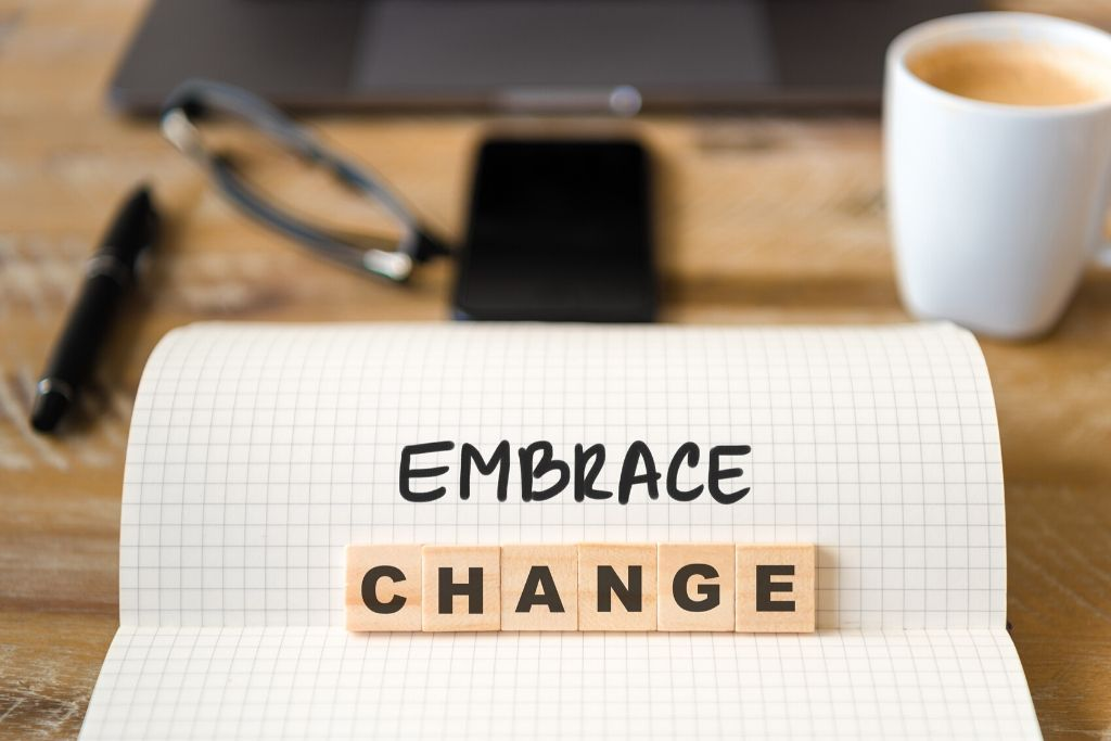 You learn to embrace change