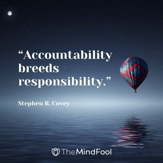 """Accountability breeds responsibility."" – Stephen R. Covey"
