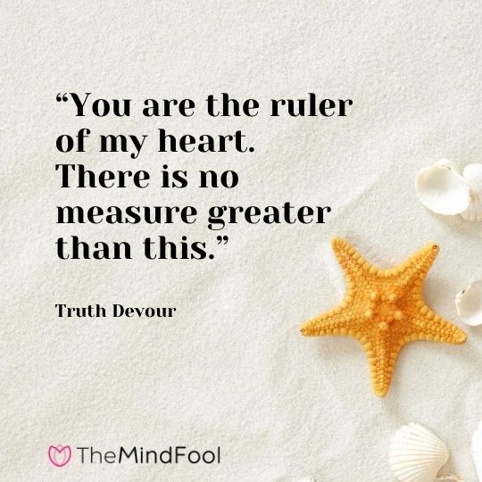 """You are the ruler of my heart. There is no measure greater than this."" ― Truth Devour"