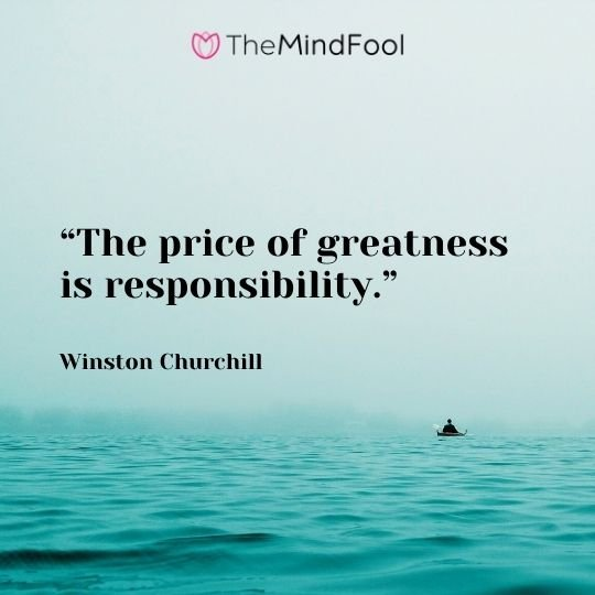 """The price of greatness is responsibility."" — Winston Churchill"