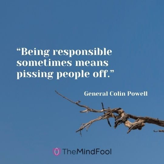 """""""Being responsible sometimes means pissing people off."""" — General Colin Powell"""