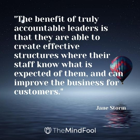 """The benefit of truly accountable leaders is that they are able to create effective structures where their staff know what is expected of them, and can improve the business for customers."" – Jane Storm"