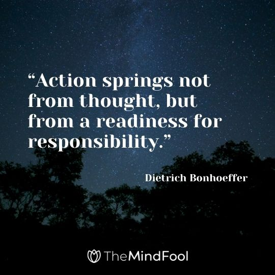 """""""Action springs not from thought, but from a readiness for responsibility."""" – Dietrich Bonhoeffer"""