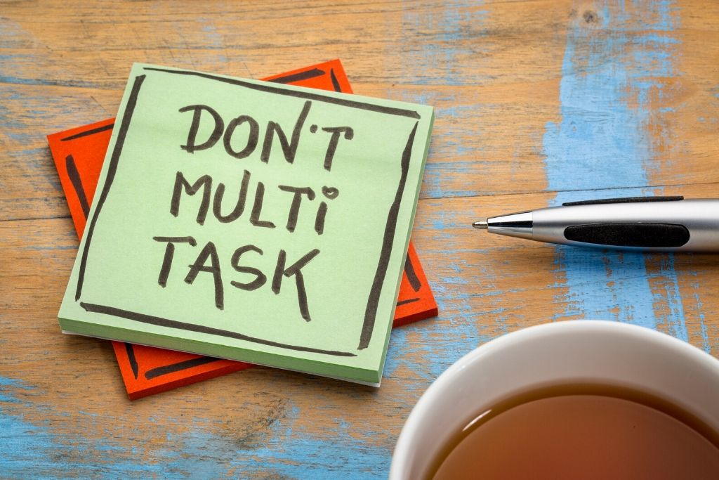 Do not multitask