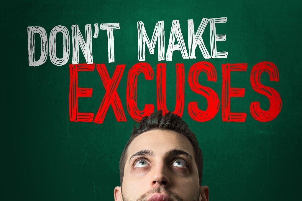 Don't give excuses