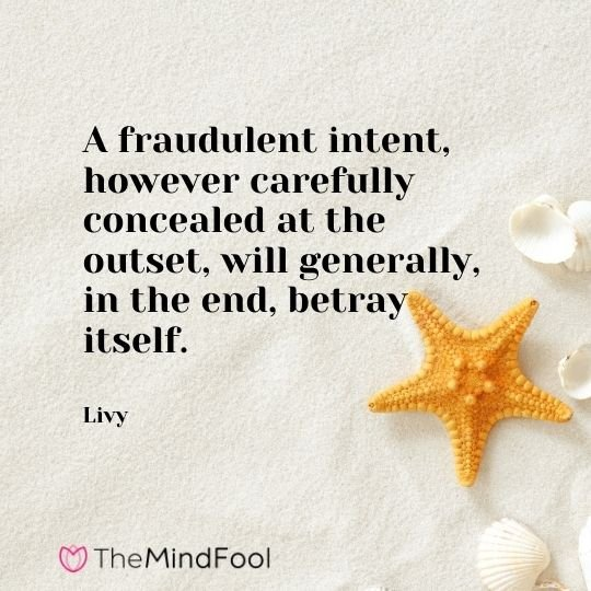 A fraudulent intent, however carefully concealed at the outset, will generally, in the end, betray itself. – Livy
