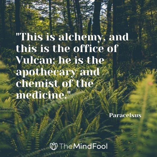 """This is alchemy, and this is the office of Vulcan; he is the apothecary and chemist of the medicine."" – Paracelsus"
