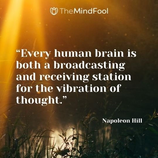"""Every human brain is both a broadcasting and receiving station for the vibration of thought."" – Napoleon Hill"