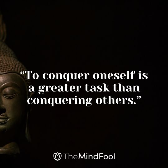 """To conquer oneself is a greater task than conquering others."""