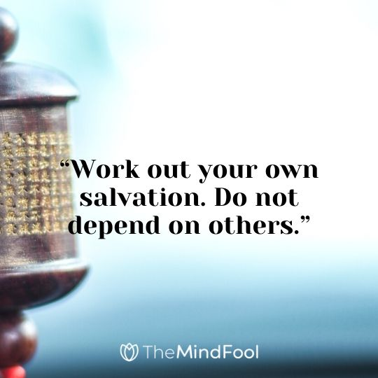 """Work out your own salvation. Do not depend on others."""
