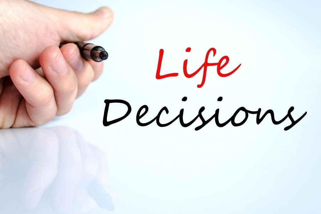 You start making some life-changing decisions