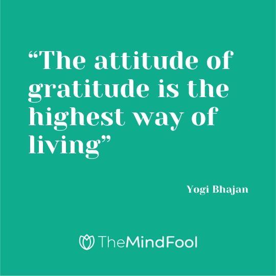 """The attitude of gratitude is the highest way of living"" – Yogi Bhajan"