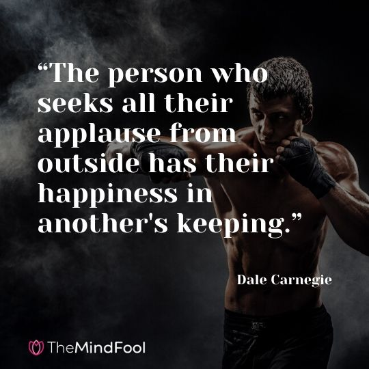 """The person who seeks all their applause from outside has their happiness in another's keeping."" Dale Carnegie"