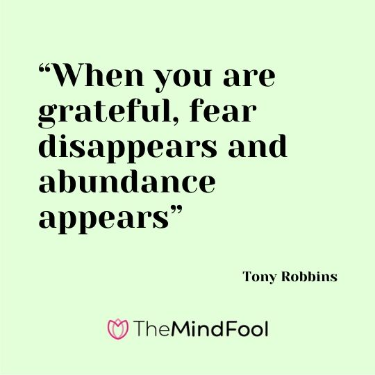 """When you are grateful, fear disappears and abundance appears"" – Tony Robbins"