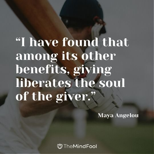 """I have found that among its other benefits, giving liberates the soul of the giver."" ― Maya Angelou"