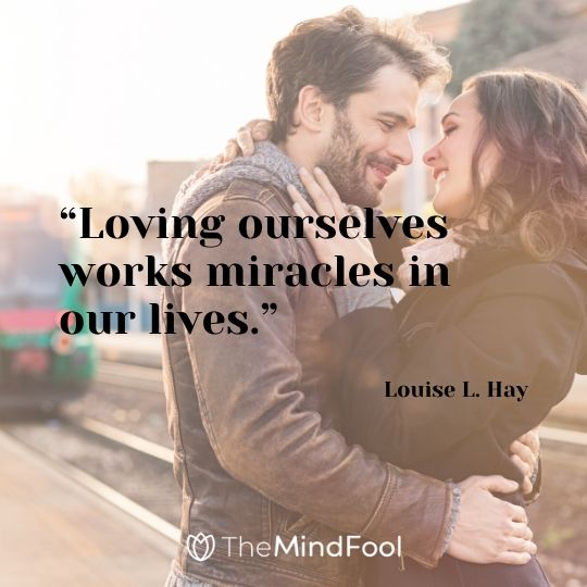 """""""Loving ourselves works miracles in our lives."""" – Louise L. Hay"""