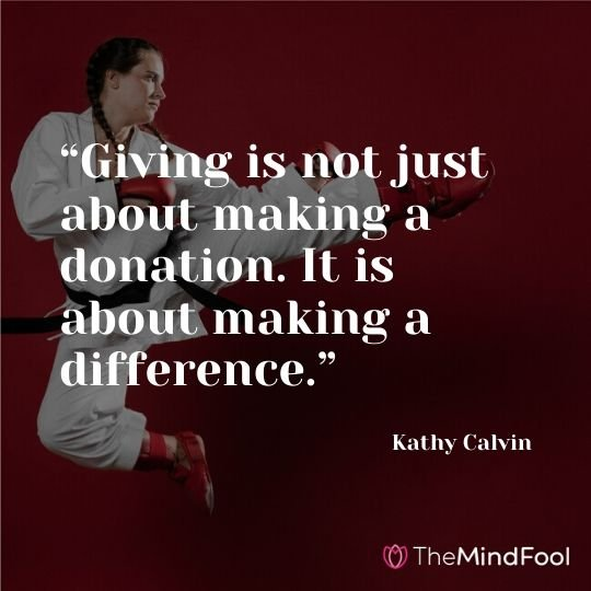 """Giving is not just about making a donation. It is about making a difference."" - Kathy Calvin"