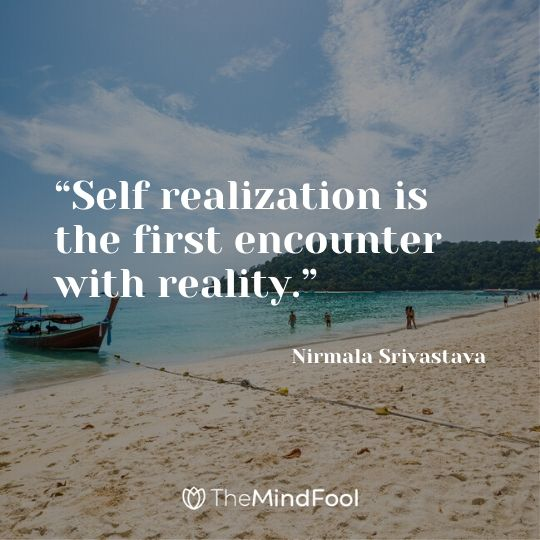 """""""Self realization is the first encounter with reality."""" – Nirmala Srivastava"""