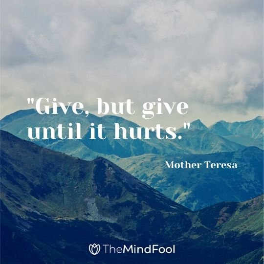 """Give, but give until it hurts."" - Mother Teresa"