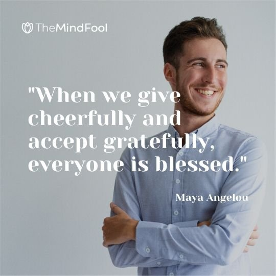 """When we give cheerfully and accept gratefully, everyone is blessed."" - Maya Angelou"