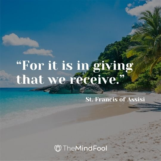"""For it is in giving that we receive."" - St. Francis of Assisi"