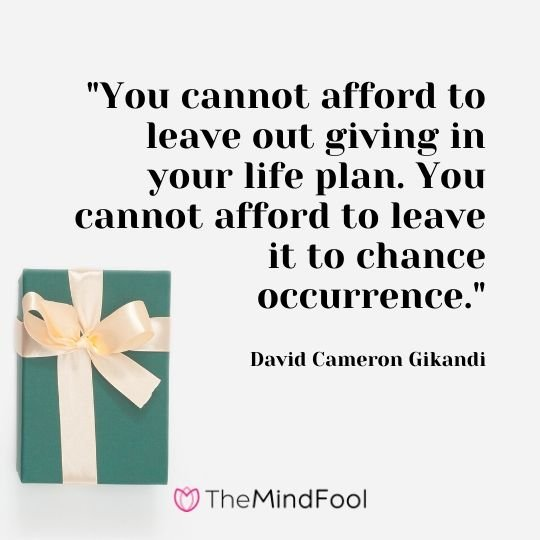 """You cannot afford to leave out giving in your life plan. You cannot afford to leave it to chance occurrence."" - David Cameron Gikandi"