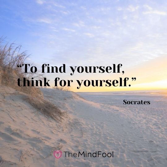 """To find yourself, think for yourself."" - Socrates"