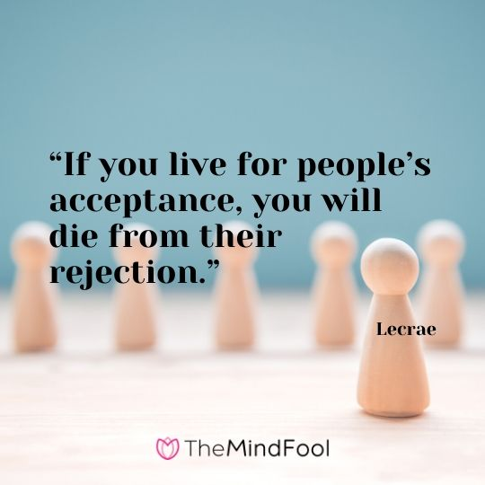 """If you live for people's acceptance, you will die from their rejection."" – Lecrae"