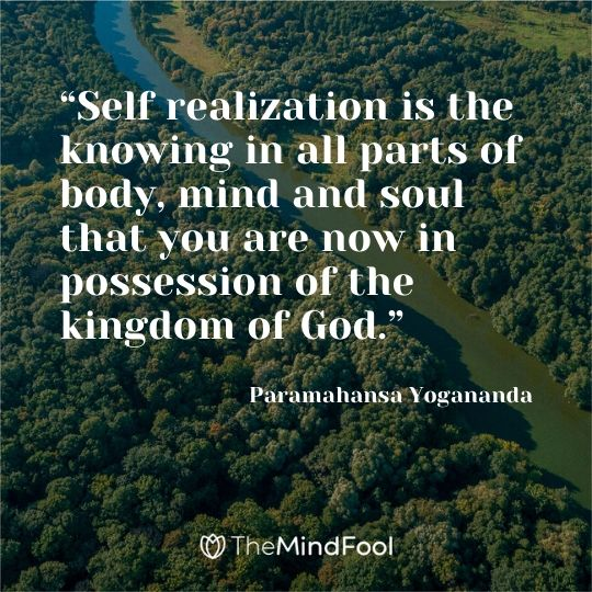 """""""Self realization is the knowing in all parts of body, mind and soul that you are now in possession of the kingdom of God."""" – Paramahansa Yogananda"""