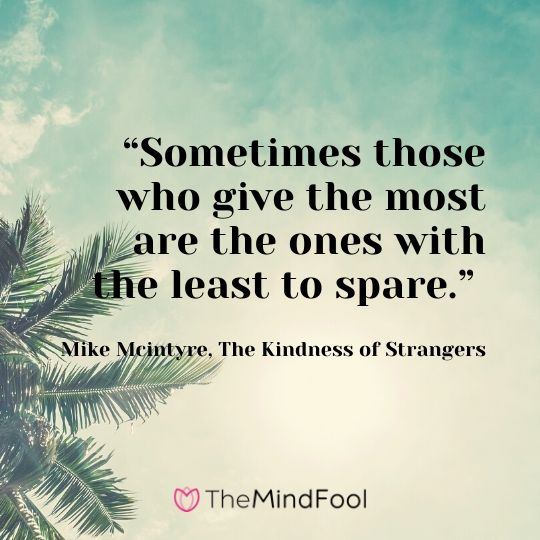"""Sometimes those who give the most are the ones with the least to spare."" - Mike Mcintyre, The Kindness of Strangers"