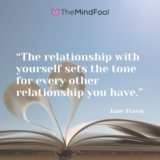 """""""The relationship with yourself sets the tone for every other relationship you have."""" – Jane Travis"""