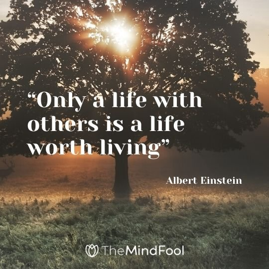 """Only a life with others is a life worth living"" – Albert Einstein"
