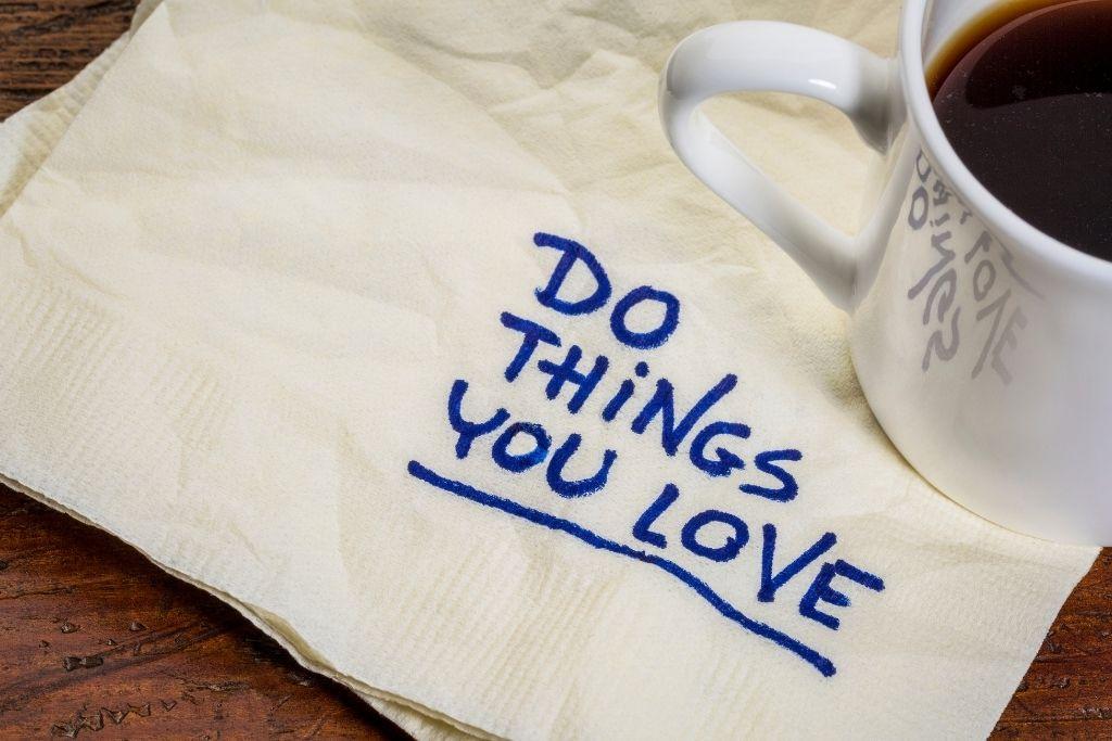 Cherish things you love