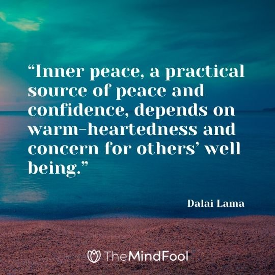 """Inner peace, a practical source of peace and confidence, depends on warm-heartedness and concern for others' well being."" - Dalai Lama"