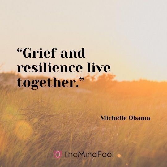 """Grief and resilience live together.""  - Michelle Obama"