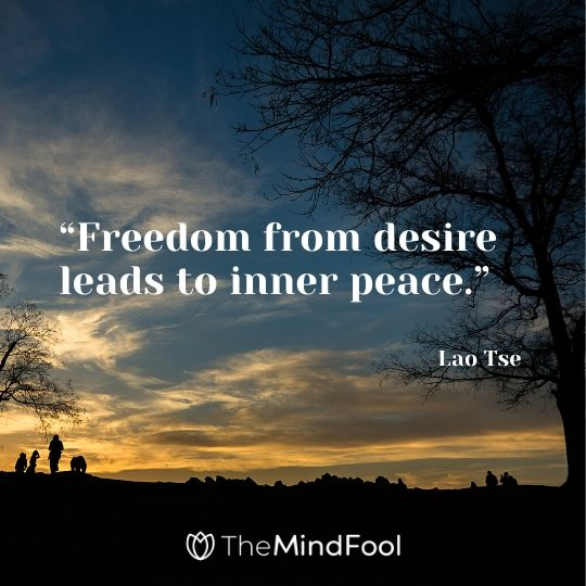 """Freedom from desire leads to inner peace.""- Lao Tse"