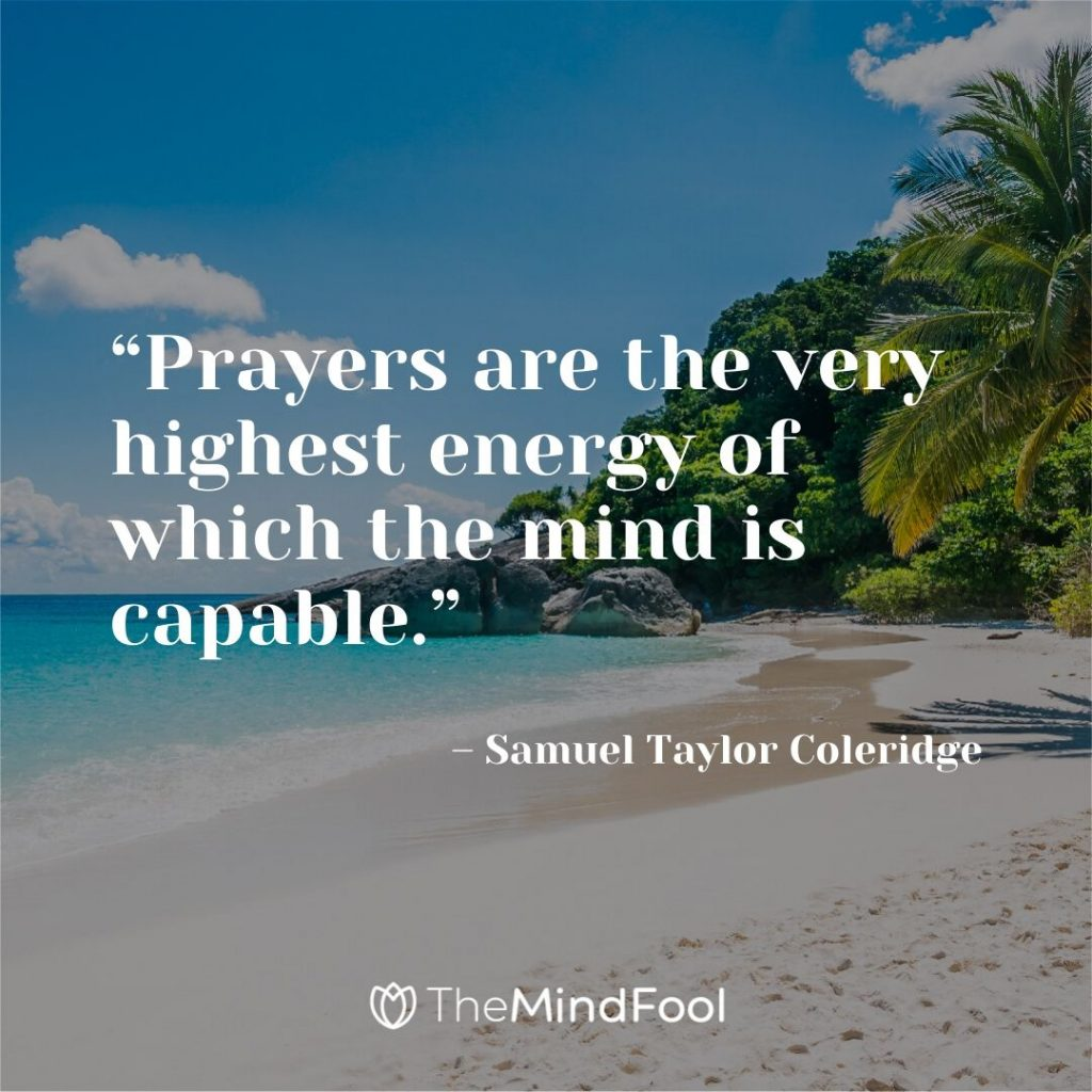 """Prayers are the very highest energy of which the mind is capable."" – Samuel Taylor Coleridge"