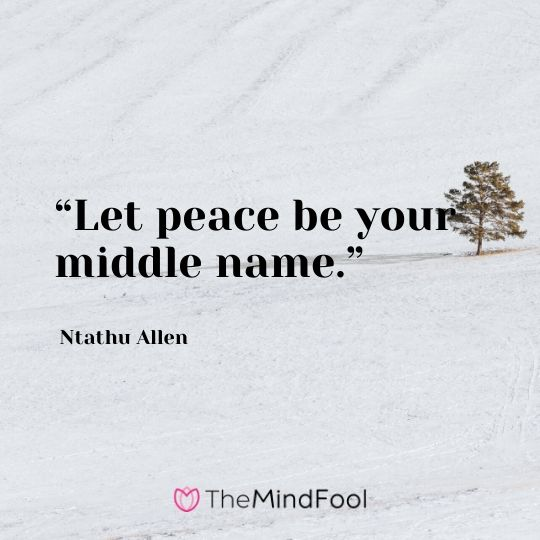 """Let peace be your middle name."" – Ntathu Allen"