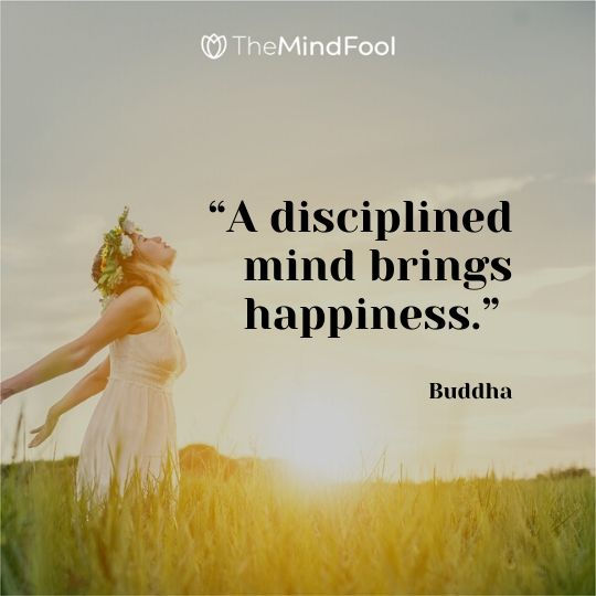 """A disciplined mind brings happiness."" – Buddha"